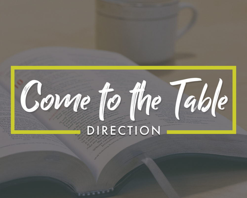 Come to the Table – Direction