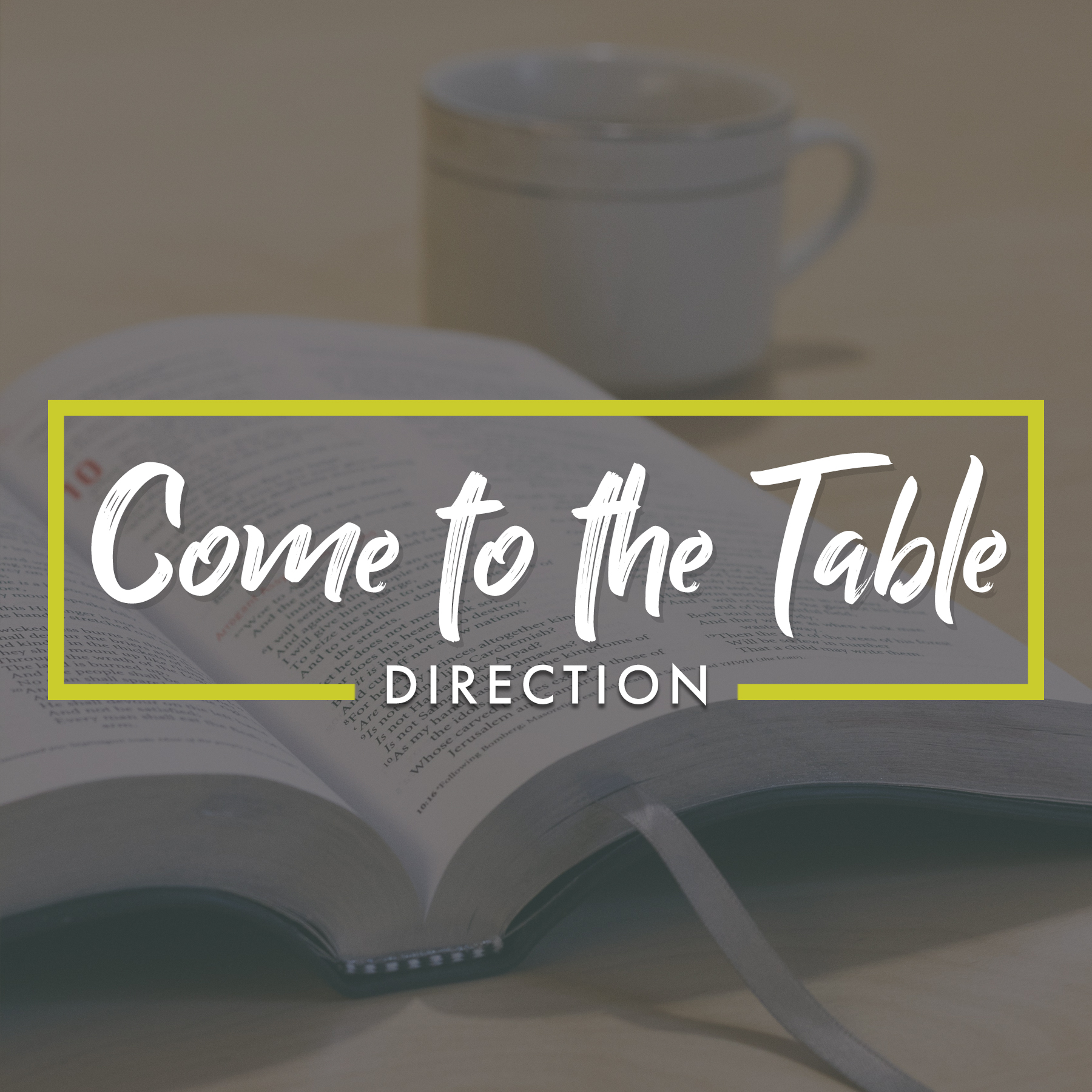 Come to the Table: Direction